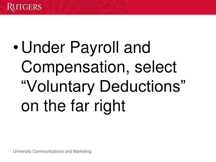 "Under Payroll and Compensation, select ""Voluntary Deductions"" on the far right"