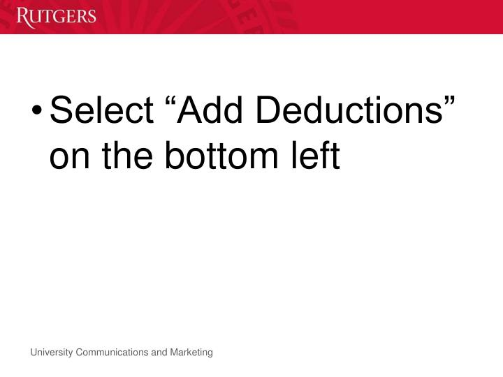 "Select ""Add Deductions"" on the bottom left"