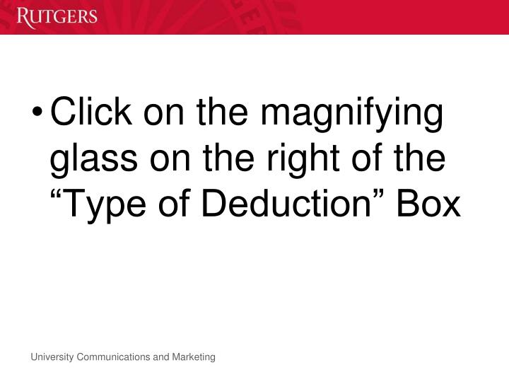 "Click on the magnifying glass on the right of the ""Type of Deduction"" Box"