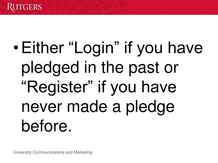 "Either ""Login"" if you have pledged in the past or ""Register"" if you have never made a pledge before."