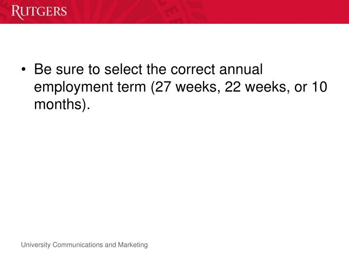 Be sure to select the correct annual employment term (27 weeks, 22 weeks, or 10 months).