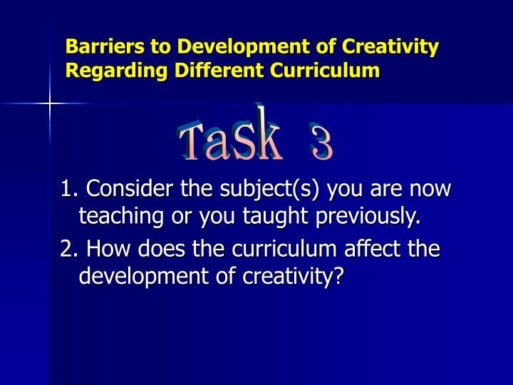 Barriers to Development of Creativity Regarding Different Curriculum