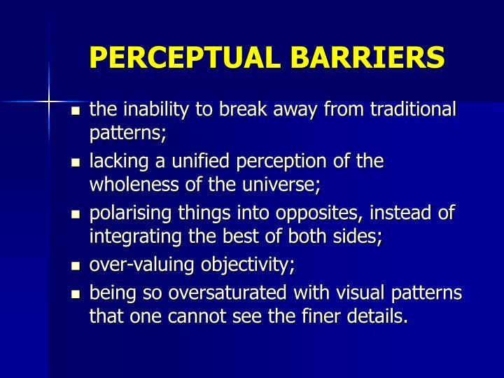 PERCEPTUAL BARRIERS