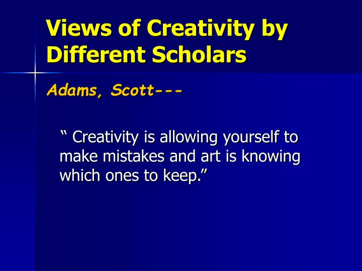 Views of Creativity by Different Scholars