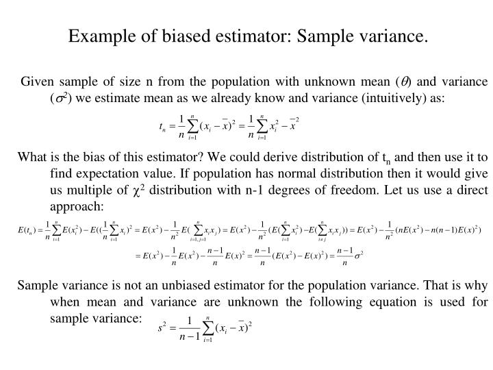 Example of biased estimator: Sample variance.
