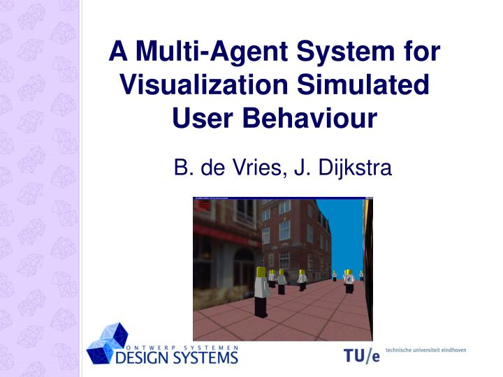 A multi agent system for visualization simulated user behaviour