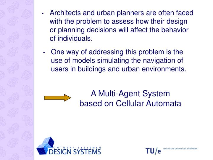 Architects and urban planners are often faced with the problem to assess how their design or planning decisions will affect the behavior of individuals.