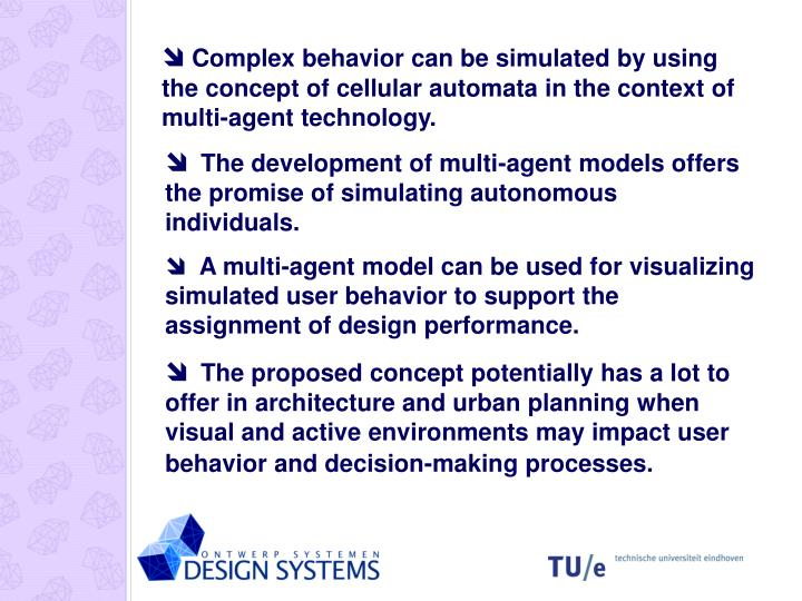 Complex behavior can be simulated by using the concept of cellular automata in the context of multi-agent technology.