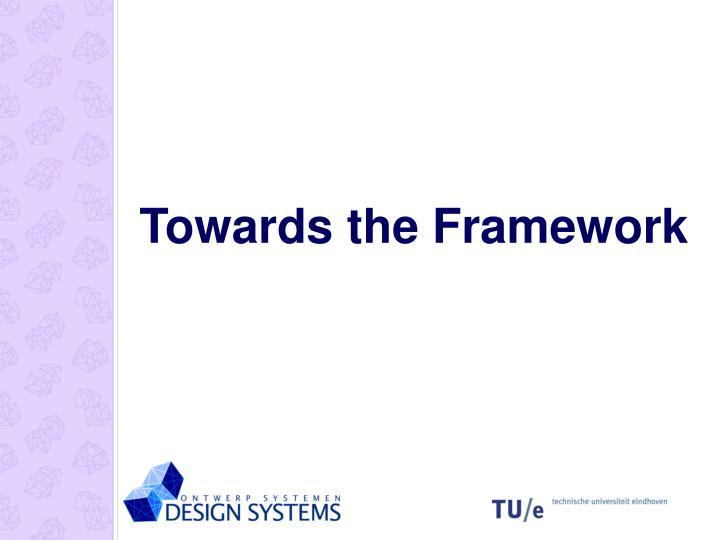 Towards the Framework