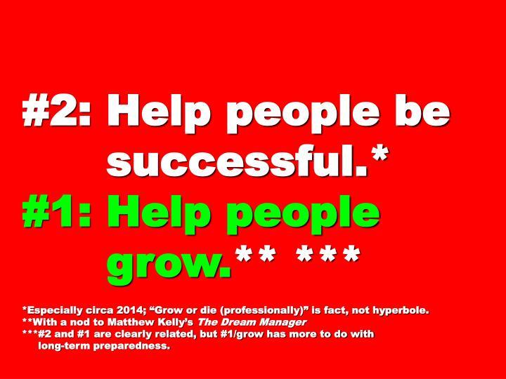 #2: Help people be