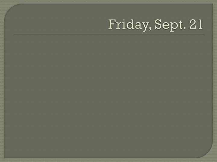 Friday, Sept. 21