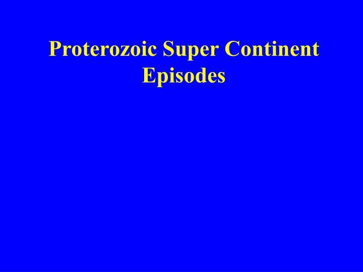 Proterozoic Super Continent Episodes