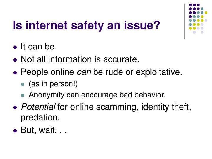 Is internet safety an issue?