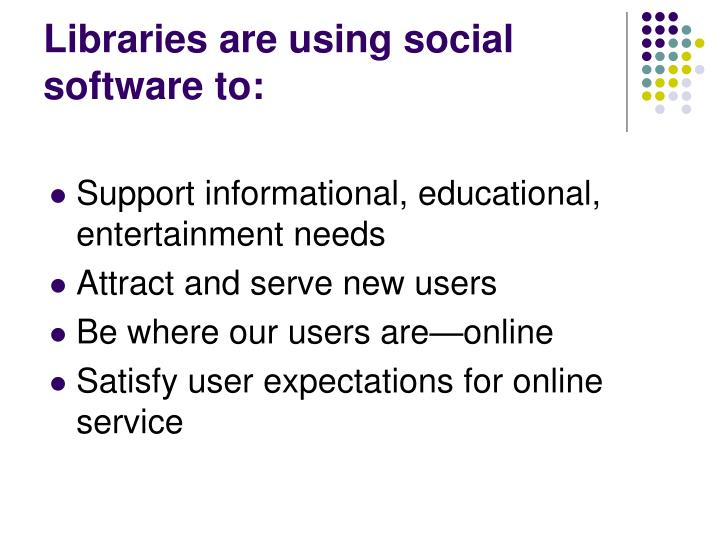Libraries are using social software to: