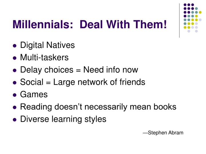 Millennials:  Deal With Them!
