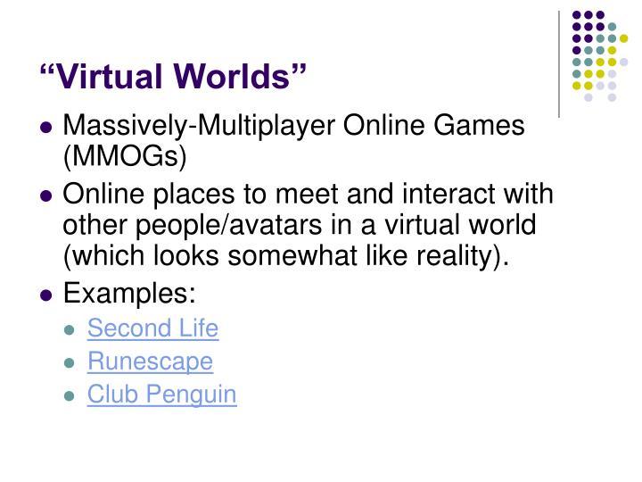 """""""Virtual Worlds"""""""