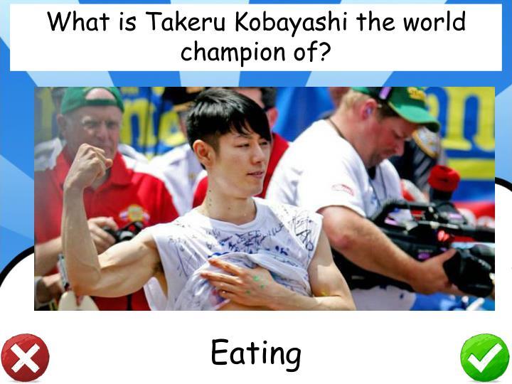What is Takeru Kobayashi the world champion of?