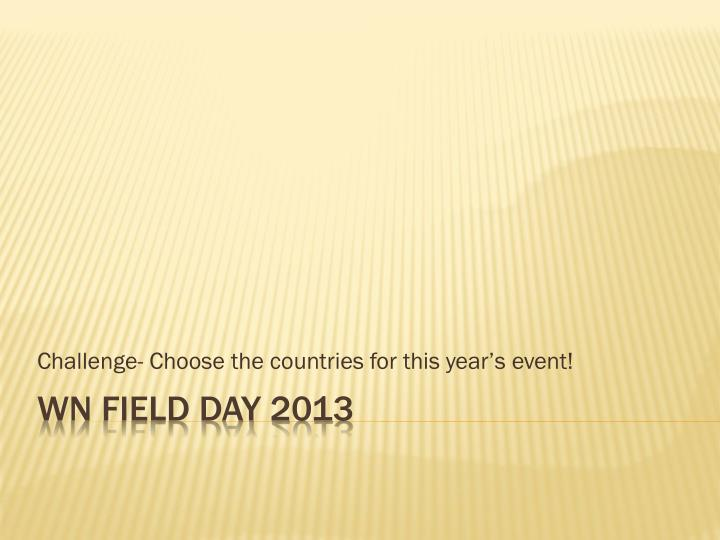 Challenge choose the countries for this year s event