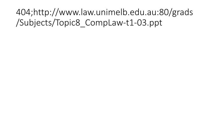 404 http www law unimelb edu au 80 grads subjects topic8 complaw t1 03 ppt