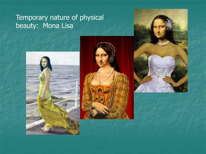 Temporary nature of physical beauty:  Mona Lisa