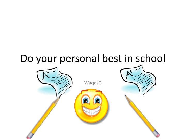 Do your personal best in school