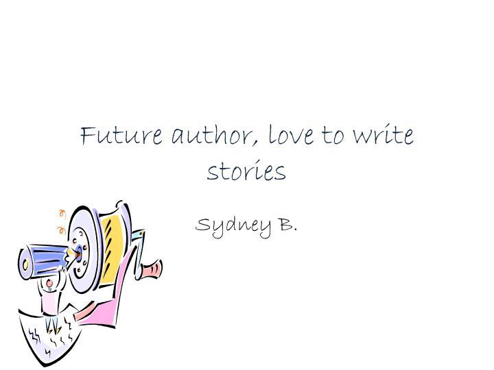 Future author, love to write stories