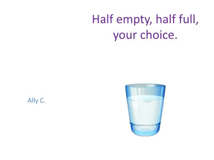 Half empty, half full, your choice.