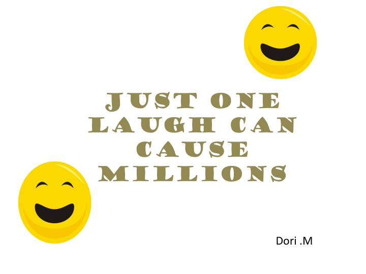 Just one laugh can cause millions