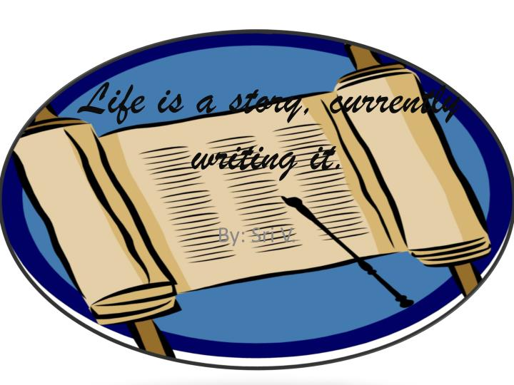 Life is a story, currently writing it.