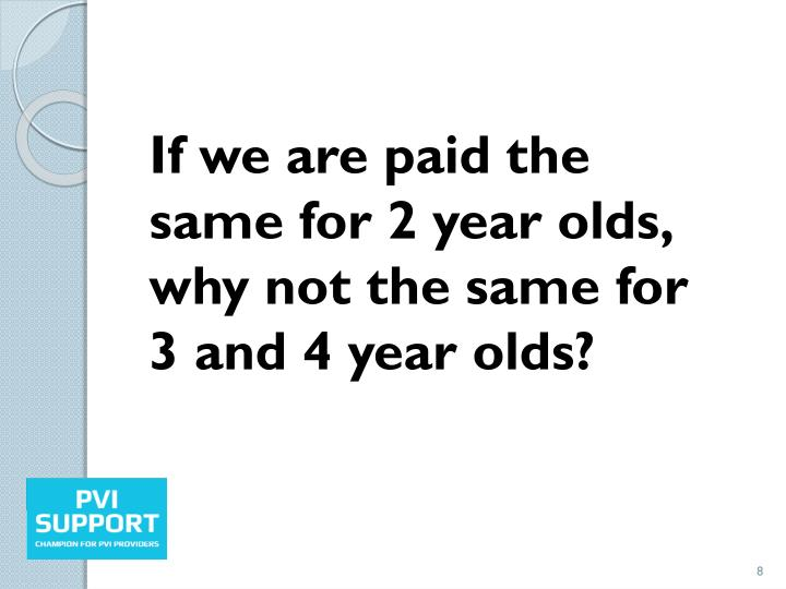 If we are paid the same for 2 year olds, why not the same for 3 and 4 year olds?