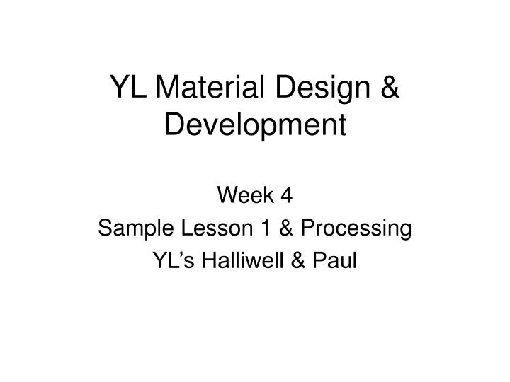 Yl material design development