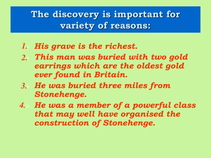 The discovery is important for variety of reasons: