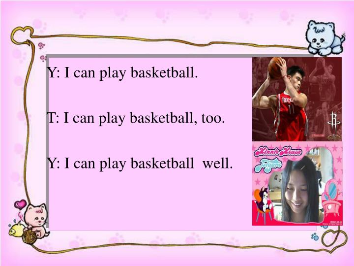 Y: I can play basketball.