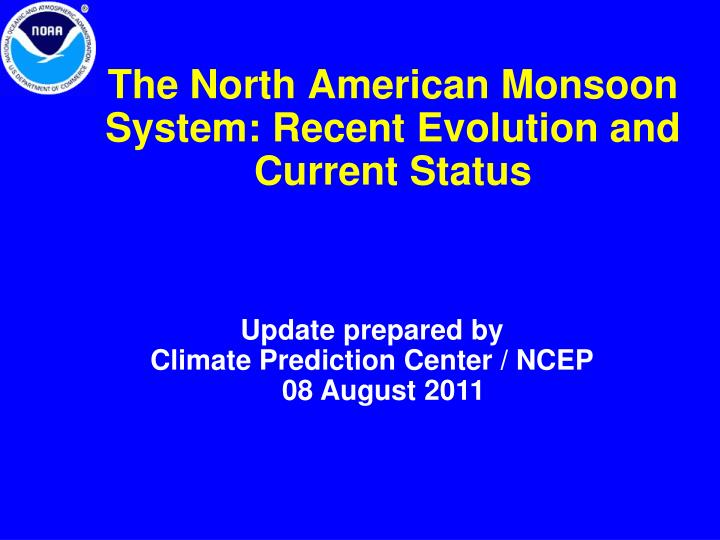 The north american monsoon system recent evolution and current status