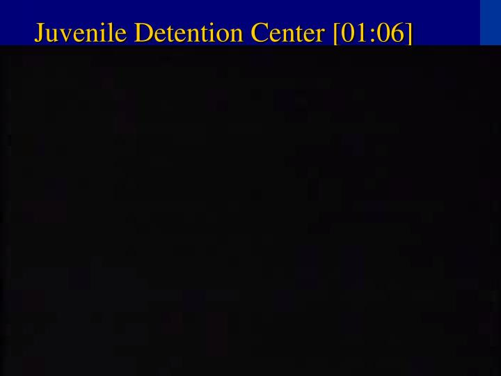 Juvenile Detention Center [01:06]