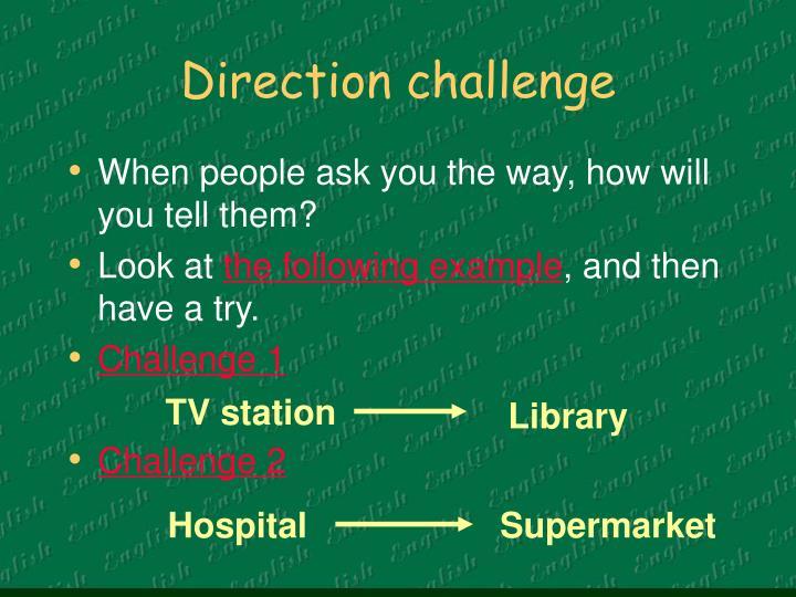 Direction challenge