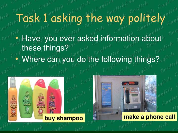 Task 1 asking the way politely