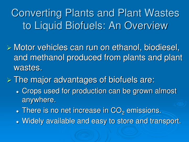 Converting Plants and Plant Wastes to Liquid Biofuels: An Overview