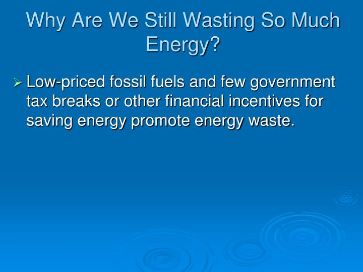 Why Are We Still Wasting So Much Energy?