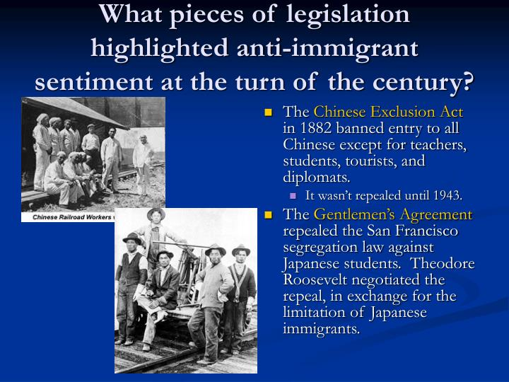 What pieces of legislation highlighted anti-immigrant sentiment at the turn of the century?