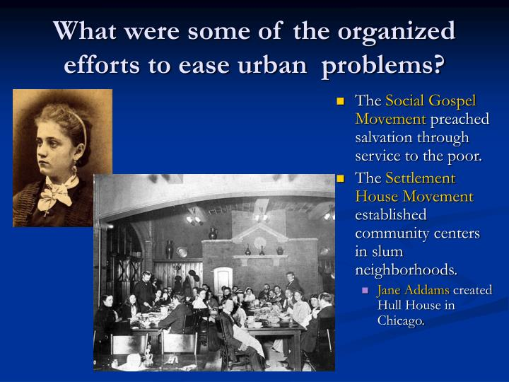 What were some of the organized efforts to ease urban  problems?