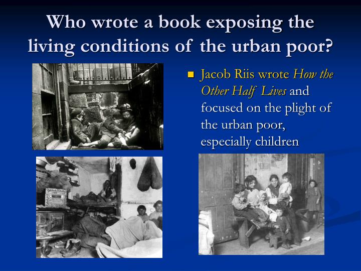 Who wrote a book exposing the living conditions of the urban poor?