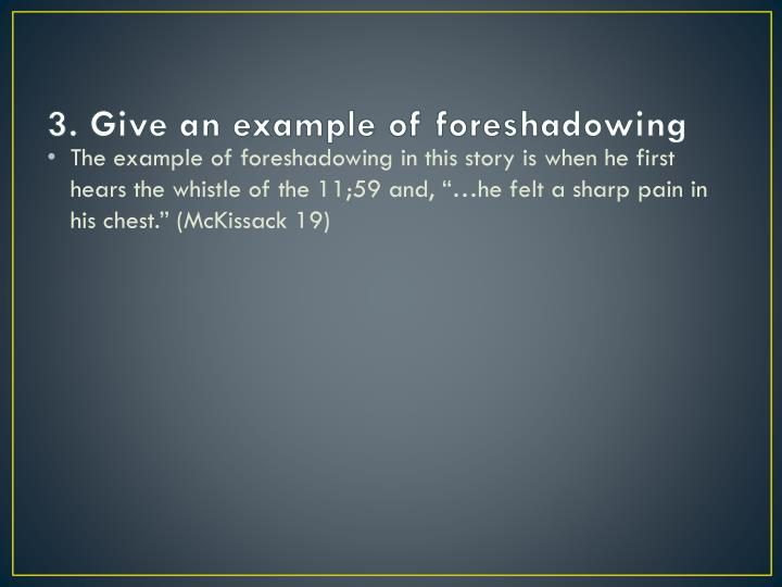 3. Give an example of foreshadowing