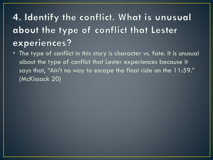 4. Identify the conflict. What is unusual about the type of conflict that Lester experiences?