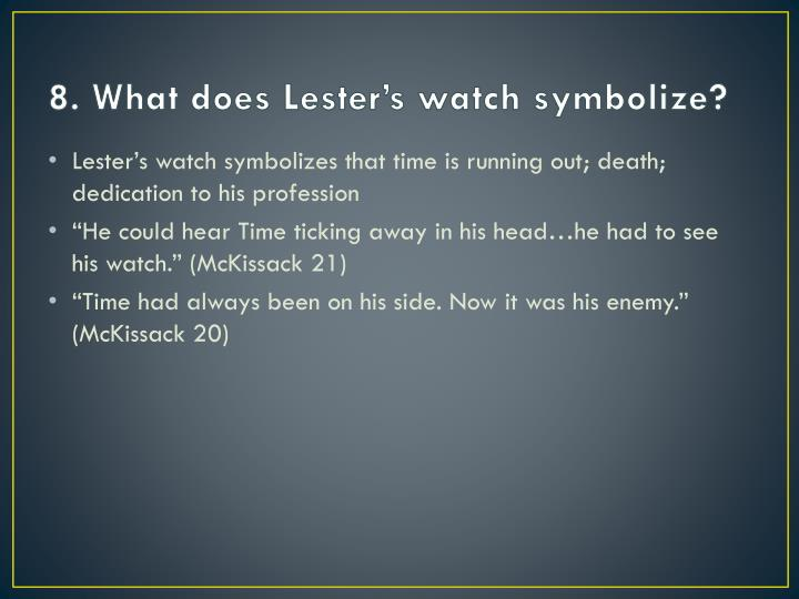 8. What does Lester's watch symbolize?