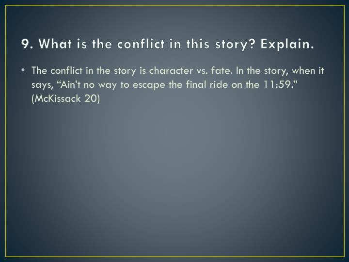 9. What is the conflict in this story? Explain.