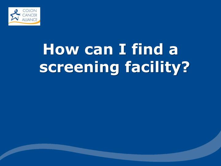 How can I find a screening facility?