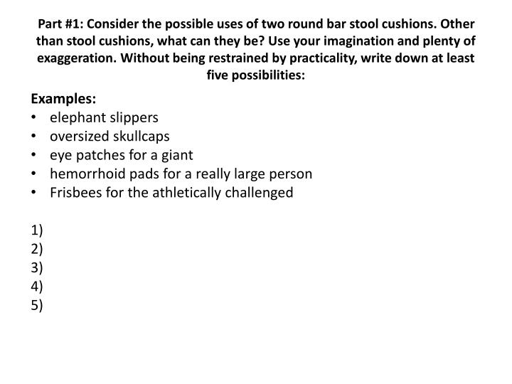Part #1: Consider the possible uses of two round bar stool cushions. Other than stool cushions, what...