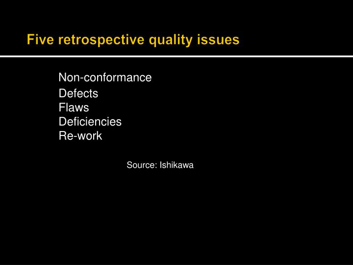 Five retrospective quality issues