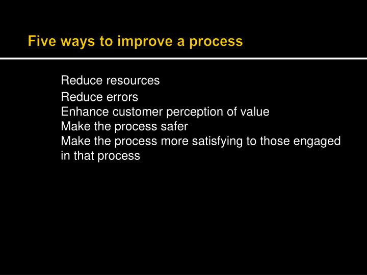Five ways to improve a process